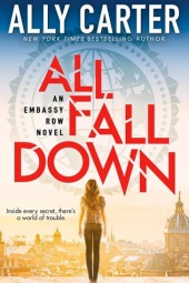 All Fall Down (Embassy Row #1) by Ally Carter.  January 20th 2015. Scholastic Press.
