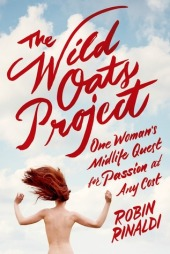 The Wild Oats Project by Robin Rinaldi. March 17th 2015. Doubleday Canada. Random House/Random House Canada.