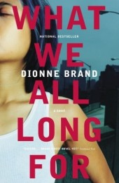 What We All Long For by Dionne Brand. December 27th 2005. Vintage Canada. Random House/Random House Canada.