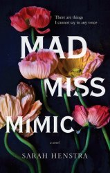 Mad Miss Mimic. Written by Sarah Henstra. 2015. Penguin Canada.