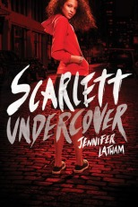 Scarlett Undercover. Written by Jennifer Latham. 2015. Little Brown/Little, Brown & Co.