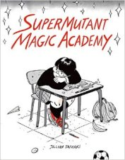 SuperMutant Magic Academy. Created by Jillian Tamaki. Drawn & Quarterly. 2015.