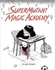 SuperMutant Magic Academy. Created by Jillian Tamaki. Drawn & Quarterly. 2015.