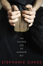 The Sacred Lies of Minnow Bly. Written by Stephanie Oakes. 2015. Dial/Penguin.