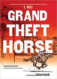 Grand Theft Horse by G. Neri and Corban Wilkin. Lee & Low Books, Inc.