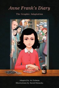 Anne Frank's Diary: The Graphic Adaptation by Anne Frank, adapted by Ari Folman, illustrated by David Polonsky. Pantheon.